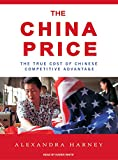 img - for The China Price: The True Cost of Chinese Competitive Advantage book / textbook / text book
