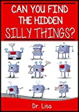 Can You Find the Hidden Silly Things for PreSchoolers (Can You Find Books)
