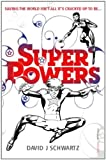 Superpowers (0099516101) by Schwartz, David J.