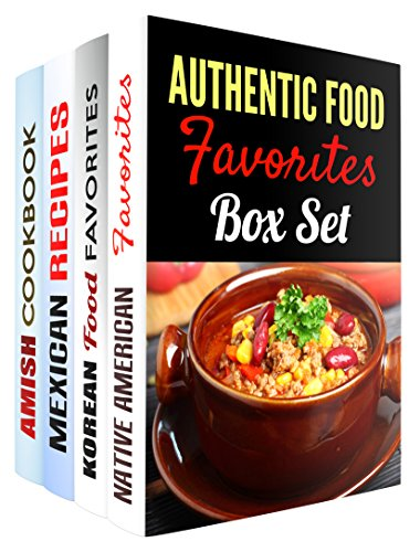 Authentic Food Favorites Box Set (4 in 1): Over 100 Native American, Korean, Mexican and Amish Recipes for a Curious Homecook (Native Foods & Authentic Recipes) by Sherry Morgan, Martha Olsen, Regina Hope, Suzanne Huff