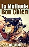 La M�thode Bon Chien: �duquer et socialiser son chien