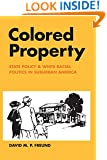 Colored Property: State Policy and White Racial Politics in Suburban America (Historical Studies of Urban America)