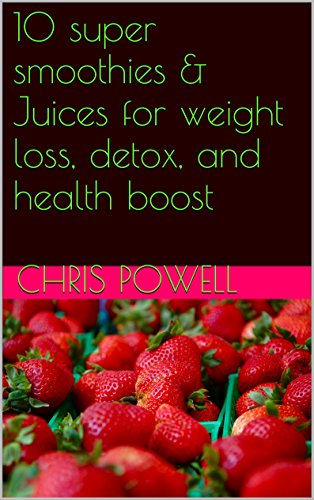 10-super-smoothies-juices-for-weight-loss-detox-and-health-boost-english-edition