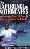 The Experience of Nothingness: Sri Nisargadatta Maharaj's Talks on Realizing the Infinite