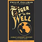 The Tiger in the Well: Sally Lockhart Trilogy, Book 3 (       UNABRIDGED) by Philip Pullman Narrated by Anton Lesser