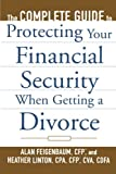 The Complete Guide to Protecting Your Financial Security When Getting a Divorce