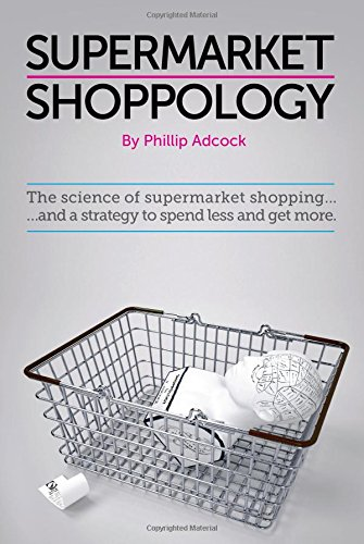 Shoppology: The Science of Supermarket Shopping & a Strategy to Spend Less and Get More