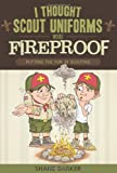 I Thought Scout Uniforms Were Fireproof!: Putting the Fun in Scouting