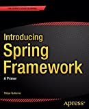 Introducing Spring Framework: A Primer Kindle Edition