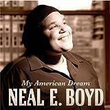 My American Dream ~ Neal E. Boyd