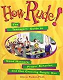img - for How Rude!: The Teenagers' Guide to Good Manners, Proper Behavior, and Not Grossing People Out book / textbook / text book
