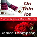 On Thin Ice: Love's Sporting Chance Audiobook by Janice Thompson Narrated by Becky Boyd