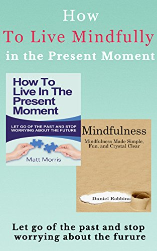GH Publishers - Mindfulness: How To Live In The Present Moment: Let Go Of The Past & Stop Worrying About The Future, & Mindfulness Made Simple, Fun, and Crystal Clear ... Made Simple Book 1) (English Edition)