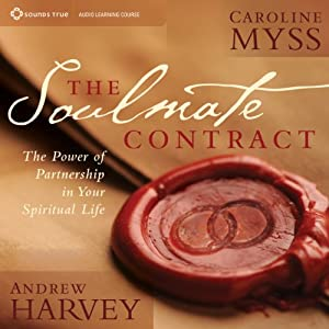 The Soulmate Contract: The Power of Partnership in Your Spiritual Life | [Caroline Myss, Andrew Harvey]