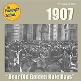 "1907: ""Dear Old Golden Rule Days"""