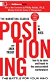 Positioning: The Battle for Your Mind, How to be Seen and Hear in the Overcrowded Marketplace (The Marketing Classic)