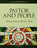 Pastor and People: Making Mutual Ministry Work (Congregational Leader)