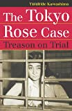 The Tokyo Rose Case: Treason on Trial (Landmark Law Cases and American Society)