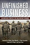 img - for Unfinished Business: An American Strategy for Iraq Moving Forward book / textbook / text book