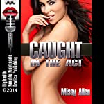 Caught in the Act: A Collection of Hardcore Erotic Short Stories | Missy Allen