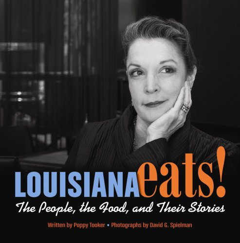 Louisiana Eats!: The People, the Food, and Their Stories by Poppy Tooker