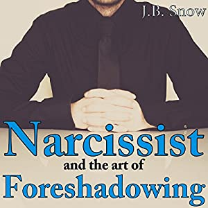 Narcissist and the Art of Foreshadowing: Overt and Covert Threats and their Maddening Efficacy Audiobook