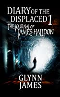 Diary of the Displaced - Book 1 - The Journal of James Halldon (English Edition)