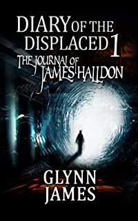 Diary Of The Displaced - Book 1 - The Journal Of James Halldon by Glynn James ebook deal
