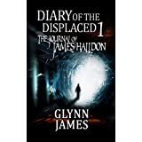 Diary of the Displaced - Book 1 - The Journal of James Halldon ~ Glynn James