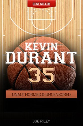 Joe Riley - Kevin Durant - Basketball Unauthorized & Uncensored (All Ages Deluxe Edition with Videos)