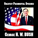 Greatest Presidential Speeches : George H. W. Bush