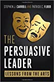 img - for The Persuasive Leader: Lessons from the Arts book / textbook / text book