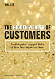 img - for The Hidden Wealth of Customers: Realizing the Untapped Value of Your Most Important Asset [Hardcover] [2012] (Author) Bill Lee book / textbook / text book