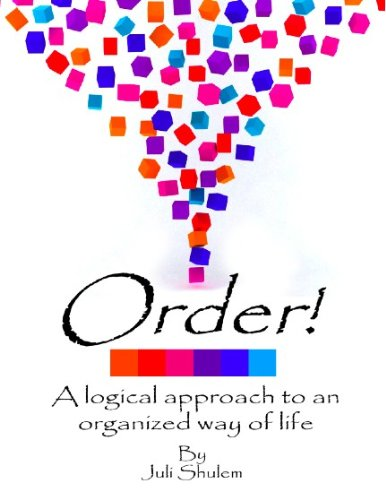 Order! A Logical Approach to an Organized Way of Life