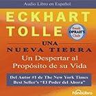 Una Nueva Tierra [A New Earth]: Un Despertar al Proposito de su Vida Audiobook by Eckhart Tolle Narrated by Jose Manuel Vieira