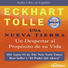 Una Nueva Tierra [A New Earth]: Un Despertar al Proposito de su Vida Audiobook by Eckhart Tolle Narrated by Jose Manuel Vieira