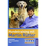 Hundetraining mit Martin Rtter: individuell, partnerschaftlich, leise, einfach. Rtter&#39;s DOGS, dog oriented guiding systemvon &#34;Martin Rtter&#34;
