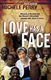 Love Has a Face: Mascara, a Machete and One Womans Miraculous Journey with Jesus in Sudan
