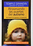 Atravesando Las Puertas Del Autismo: Una Historia De Esperanza Y Recuperacion (Spanish Edition) (950123536X) by Grandin, Temple