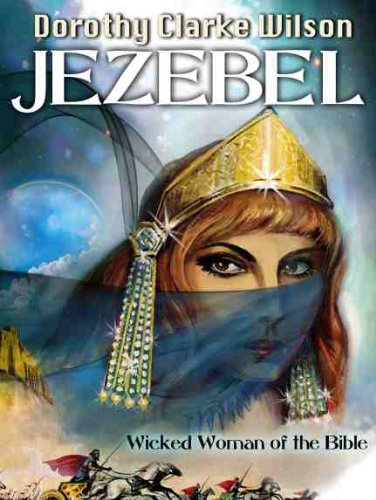 Dorothy Clarke Wilson - Jezebel, Wicked Woman of the Bible (English Edition)