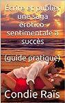 Écrire et publier une saga érotico-sentimentale à succès (guide pratique) par Raïs