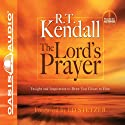 The Lord's Prayer: Insight and Inspiration to Draw You Closer to Him (       UNABRIDGED) by R. T. Kendall Narrated by R. T. Kendall