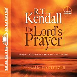 The Lord's Prayer: Insight and Inspiration to Draw You Closer to Him | [R. T. Kendall]