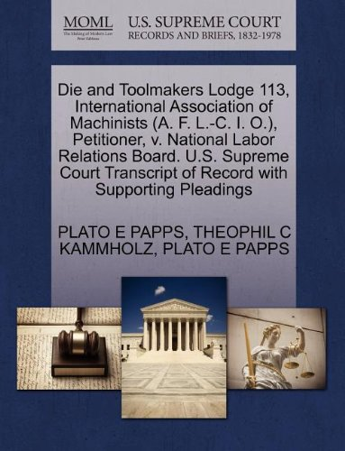Die and Toolmakers Lodge 113, International Association of Machinists (A. F. L.-C. I. O.), Petitioner, v. National Labor Relations Board. U.S. Supreme ... of Record with Supporting Pleadings