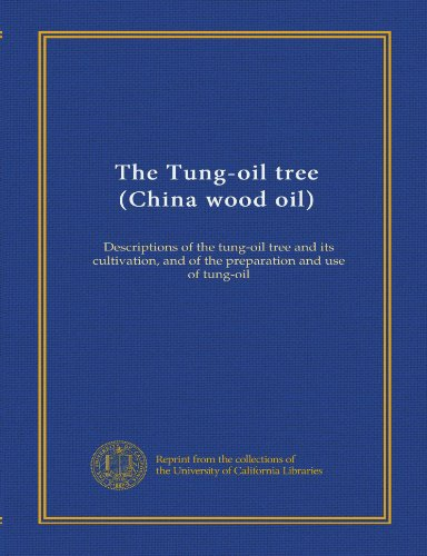 the-tung-oil-tree-china-wood-oil-descriptions-of-the-tung-oil-tree-and-its-cultivation-and-of-the-pr