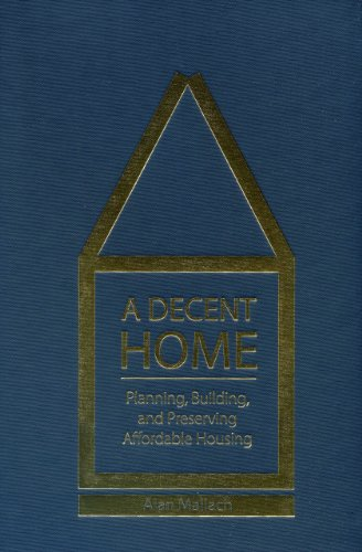 A Decent Home: Planning, Building, and Preserving...