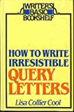 How to write irresistible query letters (Writer