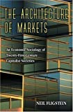 The Architecture of Markets: An Economic Sociology of Twenty-First-Century Capitalist Societies.