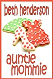 img - for AUNTIE MOMMIE (Beth Henderson Romantic Comedy) book / textbook / text book