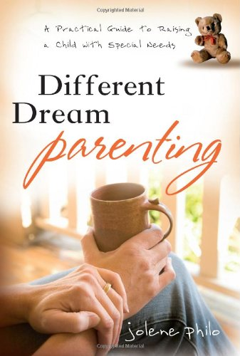 Different Dream Parenting: A Practical Guide to Raising a Child with Special Needs PDF